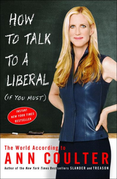 How to Talk to a Liberal (If You Must): The World According to Ann Coulter cover