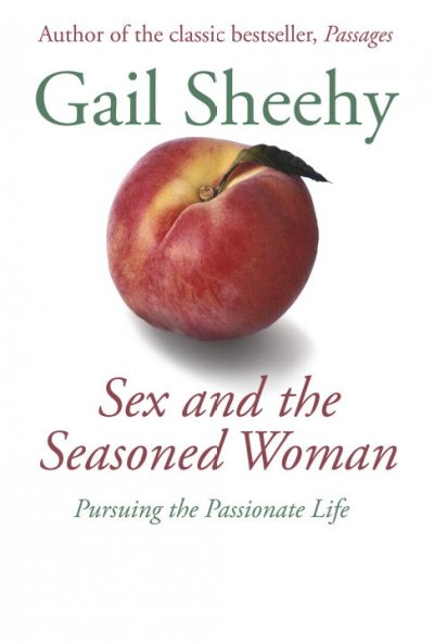 Sex and the Seasoned Woman: Pursuing the Passionate Life cover