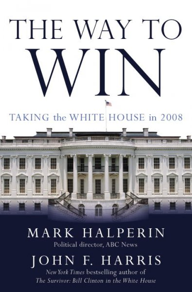 The Way to Win: Taking the White House in 2008 cover