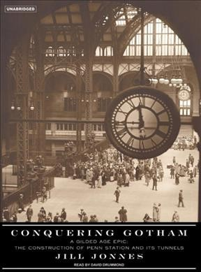 Conquering Gotham: A Gilded Age Epic: The Construction of Penn Station and Its Tunnels cover