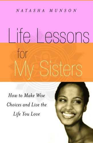 Life Lessons for My Sisters: How to Make Wise Choices and Live a Life You Love! cover