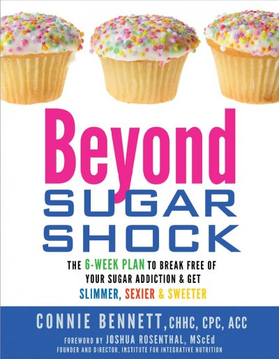 Beyond Sugar Shock: The 6-Week Plan to Break Free of Your Sugar Addiction & Get Slimmer, Sexier & Sweeter cover
