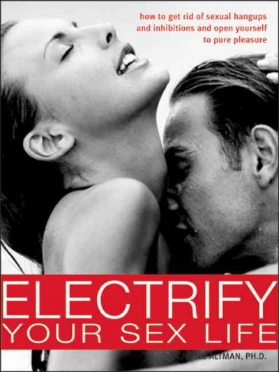 Electrify Your Sex Life: How to Get Rid of Sexual Hangups and Inhibitions and Open Yourself to Pure Pleasure cover