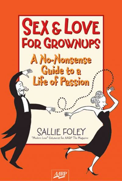 Sex & Love for Grownups: A No-Nonsense Guide to a Life of Passion (AARP®) cover