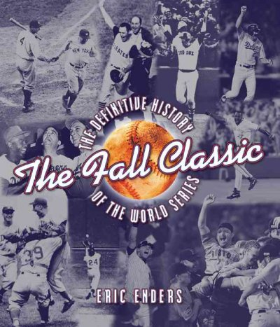 The Fall Classic: The Definitive History of the World Series cover