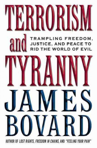 Terrorism and Tyranny: Trampling Freedom, Justice and Peace to Rid the World of Evil cover