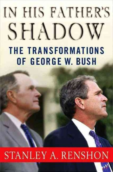 In His Father's Shadow: The Transformations of George W. Bush cover