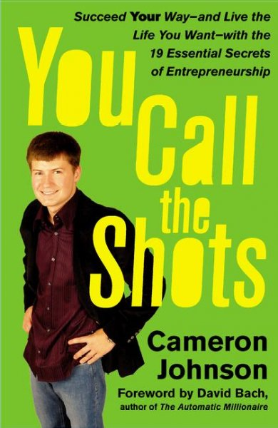 You Call the Shots: Succeed Your Way-- and Live the Life You Want-- with the 19 Essential Secrets of Entrepreneurship cover