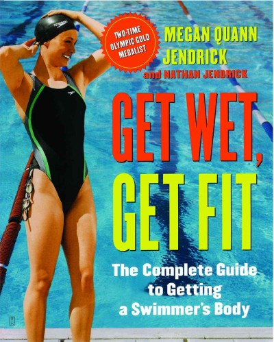 Get Wet, Get Fit: The Complete Guide to Getting a Swimmer's Body cover