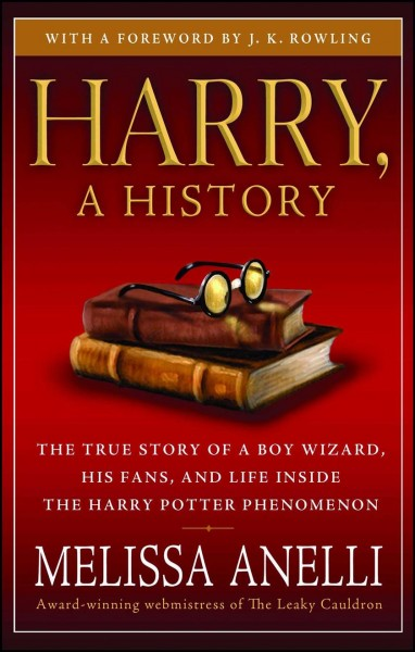 Harry, A History: The True Story of a Boy Wizard, His Fans, and Life Inside the Harry Potter Phenomenon cover