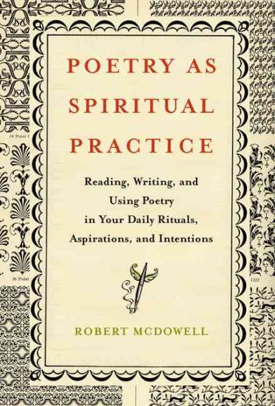 Poetry as Spiritual Practice: Reading, Writing, and Using Poetry in Your Daily Rituals, Aspirations, and Intentions cover