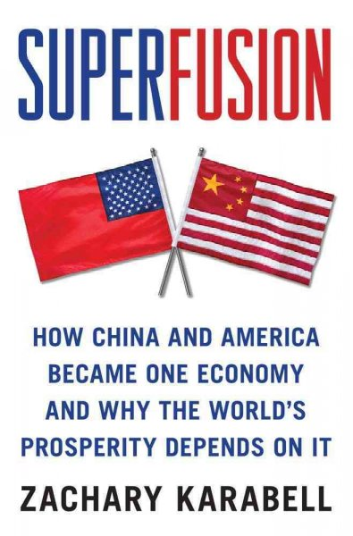Superfusion: How China and America Became One Economy and Why the World's Prosperity Depends on It cover