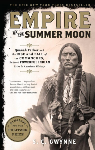 Empire of the Summer Moon: Quanah Parker and the Rise and Fall of the Comanches, the Most Powerful Indian Tribe in American History cover