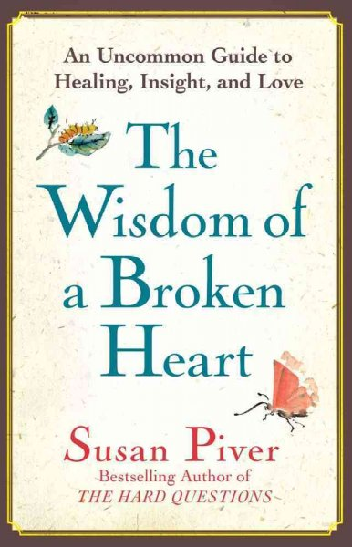 The Wisdom of a Broken Heart: An Uncommon Guide to Healing, Insight, and Love cover