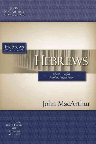 Hebrews: Christ-perfect Sacrifice, Perfect Priest (Macarthur Study Guide) cover