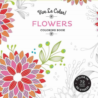 Vive Le Color! Flowers (Adult Coloring Book): Color In; De-stress (72 Tear-out Pages) cover