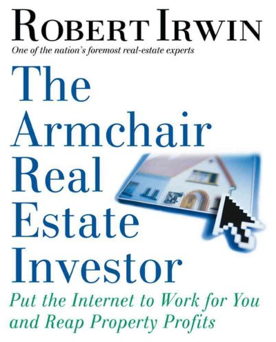 The Armchair Real Estate Investor: Put the Internet to Work for You and Reap Property Profits