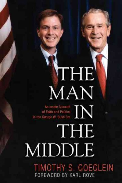 The Man in the Middle: An Inside Account of Faith and Politics in the George W. Bush Era cover