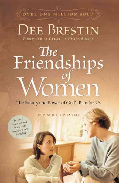 The Friendships of Women: The Beauty and Power of God's Plan for Us (Dee Brestin's Series) cover