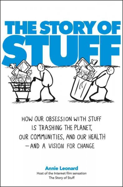 The Story of Stuff: How Our Obsession with Stuff Is Trashing the Planet, Our Communities, and Our Health-and a Vision for Change cover