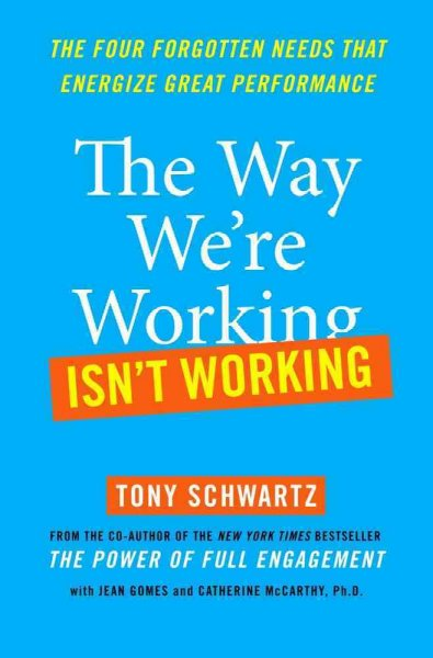 The Way We're Working Isn't Working: The Four Forgotten Needs That Energize Great Performance cover