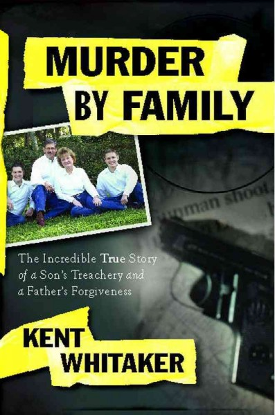 Murder by Family: The Incredible True Story of a Son's Treachery and a Father's Forgiveness cover