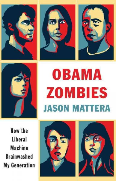 Obama Zombies: How the Liberal Machine Brainwashed My Generation cover