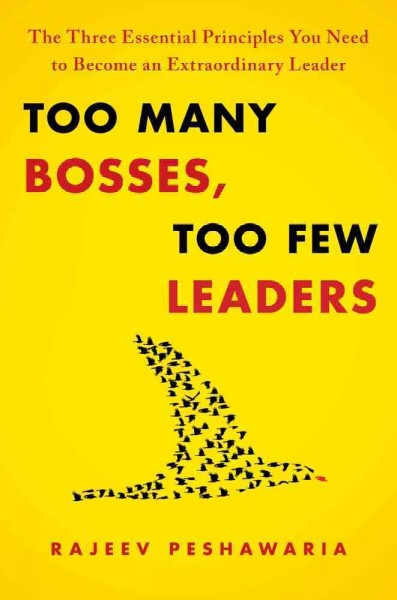 Too Many Bosses, Too Few Leaders: The Three Essential Principles You Need to Become an Extraordinary Leader cover