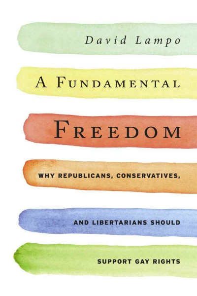 A Fundamental Freedom: Why Republicans, Conservatives, and Libertarians Should Support Gay Rights cover