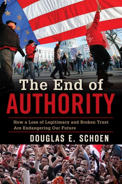 The End of Authority: How a Loss of Legitimacy and Broken Trust Are Endangering Our Future cover