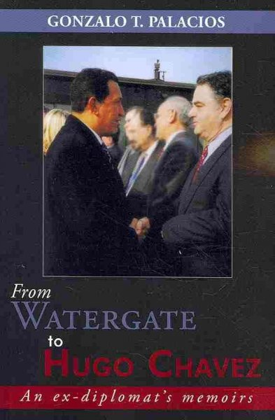 From Watergate to Hugo Chavez: An ex-diplomat's memoirs cover