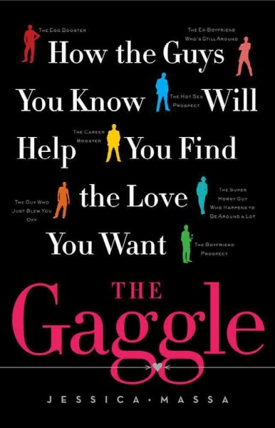 The Gaggle: How the Guys You Know Will Help You Find the Love You Want cover