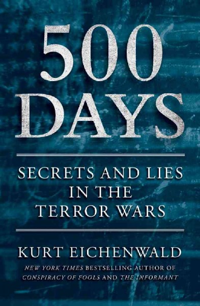 500 Days: Secrets and Lies in the Terror Wars cover