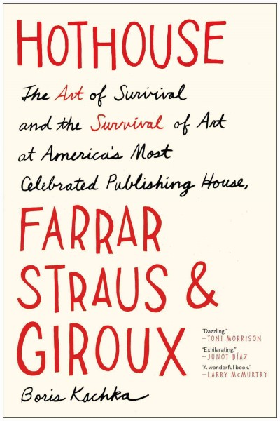 Hothouse: The Art of Survival and the Survival of Art at America's Most Celebrated Publishing House, Farrar, Straus, and Giroux cover