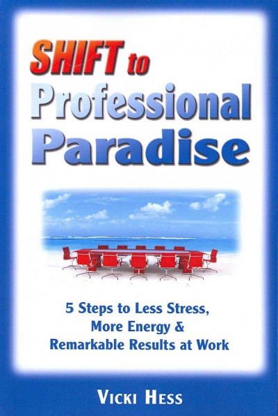 SHIFT to Professional Paradise: 5 Steps to Less Stress, More Energy & Remarkable Results at Work cover