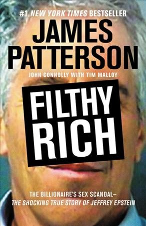 Filthy Rich: The Shocking True Story of Jeffrey Epstein – The Billionaire's Sex Scandal (James Patterson True Crime (2))