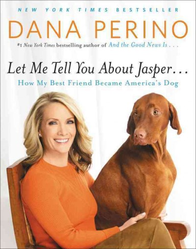 Let Me Tell You about Jasper . . .: How My Best Friend Became America's Dog cover