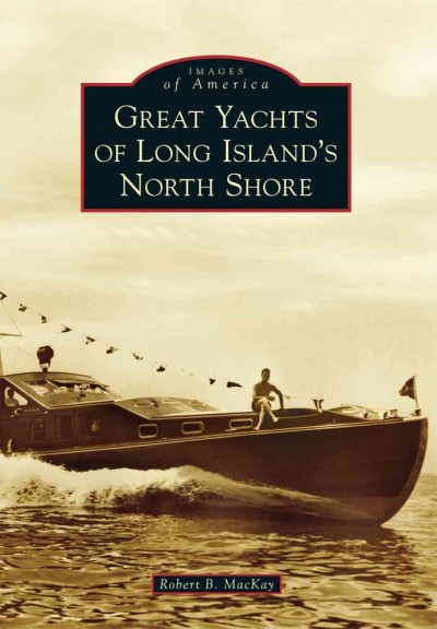 Great Yachts of Long Island's North Shore (Images of America) cover