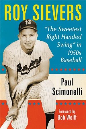 "Roy Sievers: ""The Sweetest Right Handed Swing"" in 1950s Baseball cover"