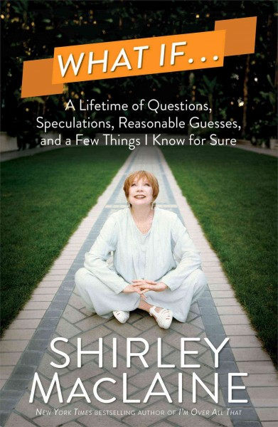 What If . . .: A Lifetime of Questions, Speculations, Reasonable Guesses, and a Few Things I Know for Sure cover