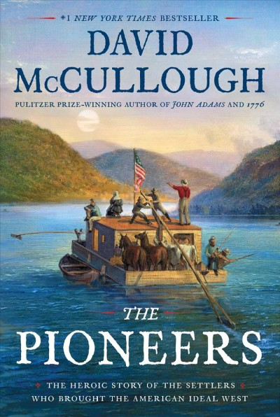 The Pioneers: The Heroic Story of the Settlers Who Brought the American Ideal West cover