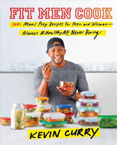 Fit Men Cook: 100+ Meal Prep Recipes for Men and Women―Always #HealthyAF, Never Boring cover
