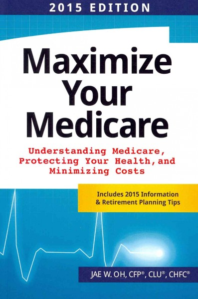 Maximize Your Medicare (2015 Edition): Understanding Medicare, Protecting Your Health, and Minimizing Costs cover