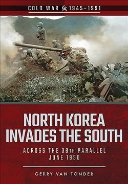 North Korea Invades the South: Across the 38th Parallel, June 1950 (Cold War 1945–1991) cover