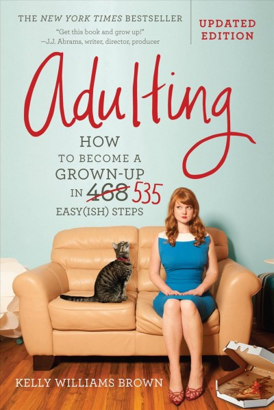 Adulting: How to Become a Grown-up in 535 Easy(ish) Steps cover