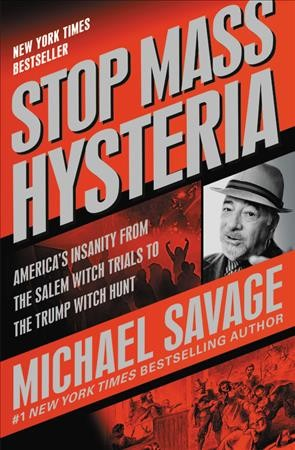 Stop Mass Hysteria: America's Insanity from the Salem Witch Trials to the Trump Witch Hunt cover