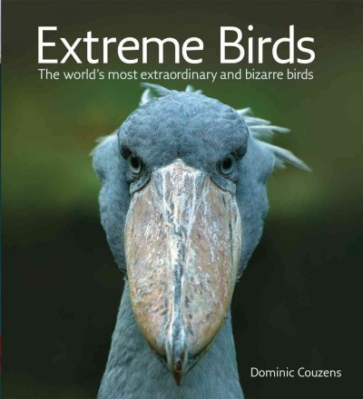 Extreme Birds: The World's Most Extraordinary and Bizarre Birds cover