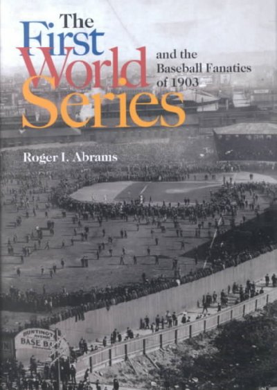 The First World Series and the Baseball Fanatics of 1903 cover