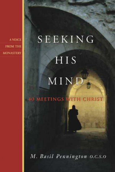 Seeking His Mind: 40 Meetings With Christ (Voice from the Monastery, 1)
