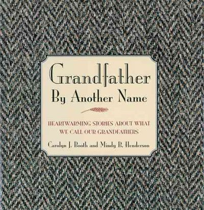 Grandfather By Another Name: Heartwarming Stories About What We Call Our Grandfathers cover